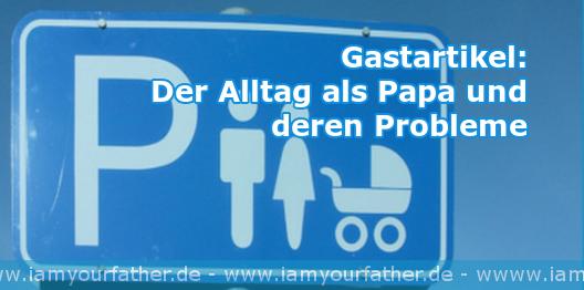 Gastartikel: Probleme als Papa im Alltag